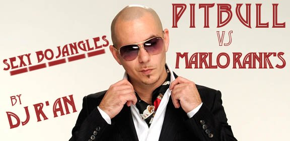 PITBULL vs MARLO RANK'S - Sexy Bojangles By Dj R'an