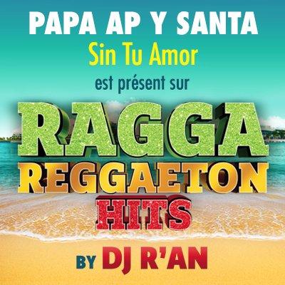 Dj R'AN - RAGGA REGGAETON HITS - PAPA AP feat SANTA - Sin tu amor