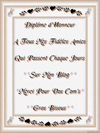 DIPLOME D'HONNEUR ... POUR MES FIDELES AMI(E)S !!! MERCI A VOUS!!!!