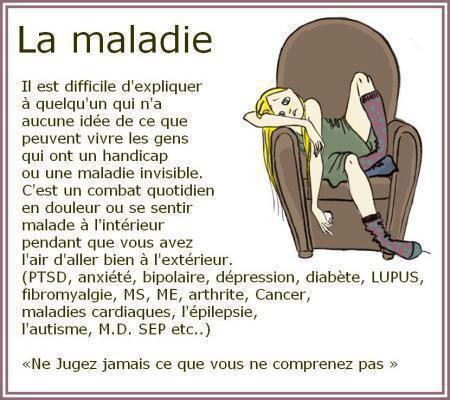 ** ne pas juger trop vite ** meme si certaines maladies ne se voient pas...elles sont bien reelles!!! idem pour les petits handicaps...