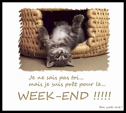 LE WEEK APPROCHE...!!! BONNE FIN D 'APRES MIDI !!! BISOUSS...