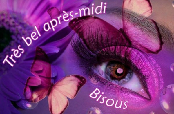 BON APRES-MIDI A VOUS TOUS ET TOUTES.... BISOUSS..... ♥♥♥