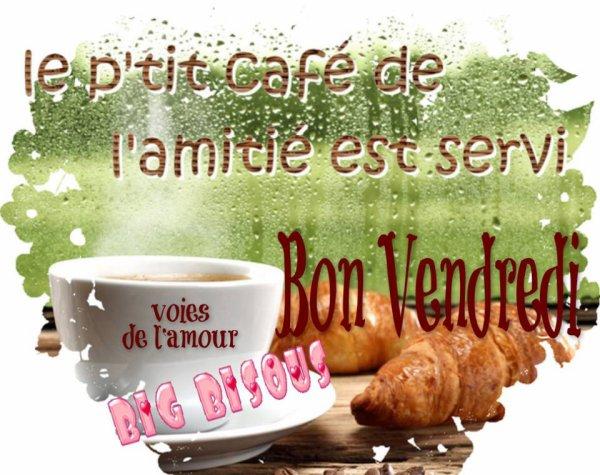 BON VENDREDI....BONNE FIN DE SEMAINE A VOUS TOUS ET TOUTES.... BISOUSSSS..... ♥♥♥