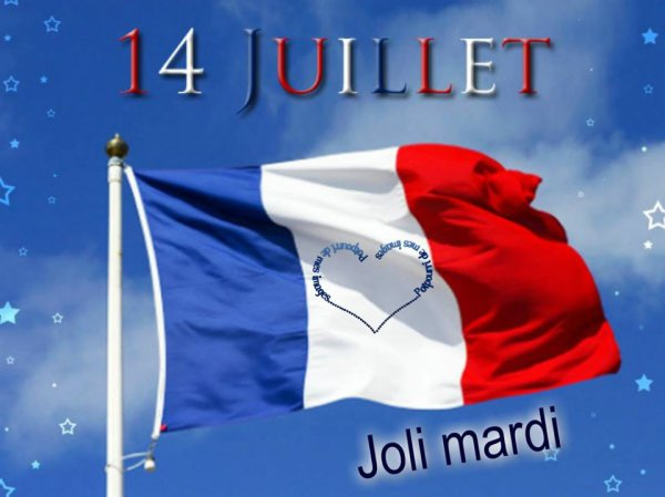 BON MARDI...BON 14 JUILLET !!!! BISOUS MES AMI(E)S.... ♥♥♥