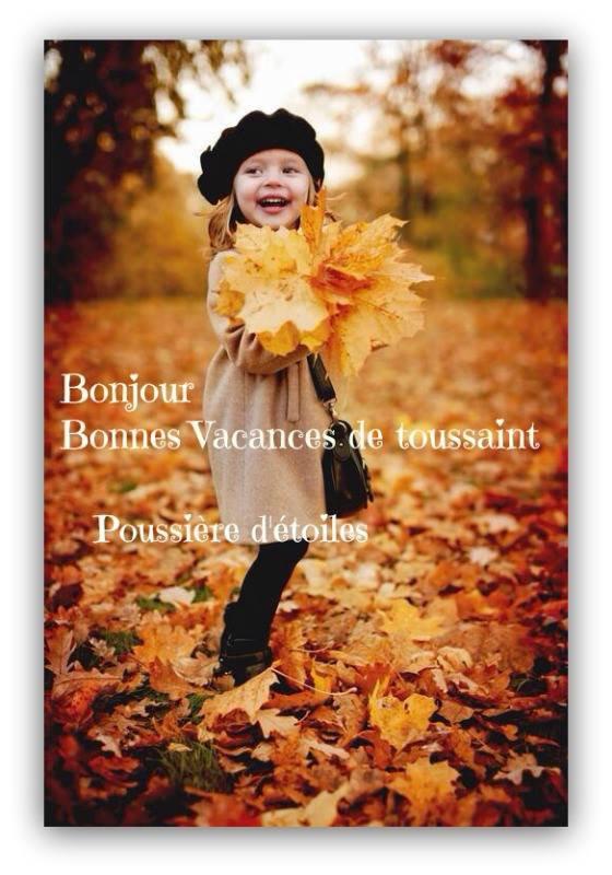 BONNES VACANCES DE LA TOUSSAINT AUX ENFANTS ET A TOUS CEUX QUI SONT EN VACANCES ACTUELLEMENT !!!! ;)