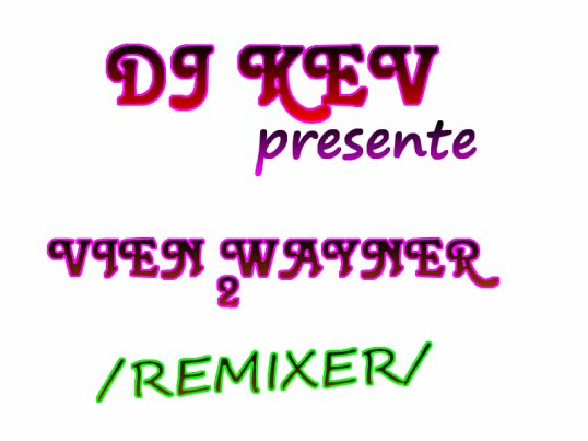 DJ KEV RECORDS 2012 PRESENTE VIENS WAYNER 2 REMIXER///// (2012)
