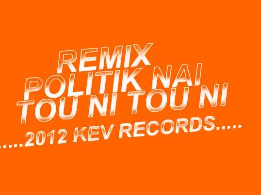 DJ KEV 2012 POLITIK NAI (TOU NI)--//Vrs Maxi//-- (2012)
