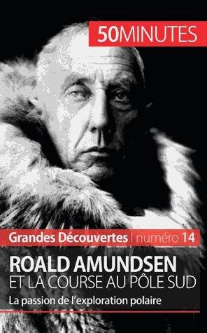 Roald Amundsen Et La Course Au Pôle Sud - 50 Minutes - La Passion De L'exploration Polaire