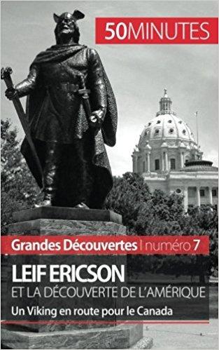Leif Ericson et la découverte de l'Amérique: Un Viking en route pour le Canada