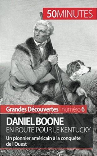Daniel Boone en route pour le Kentucky: Un pionnier américain à la conquête de l'Ouest