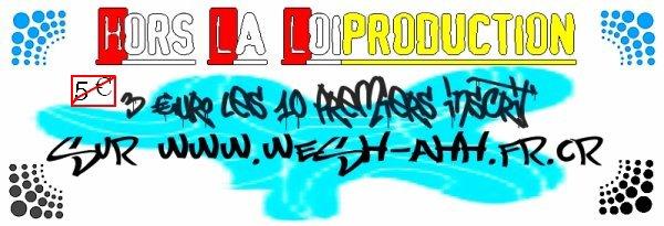 HORS LA LOI PRODUCTION - 3 euro l'heure d'enregistrement , vraiment pas chère wollah !