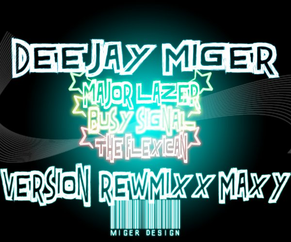 DEEJAY_MIGER_974_Feat_Major_Lazer_Feat._Busy_Signal_The_Flexican_FS_Green_-_VERSION MIIXxX ( 2013 ) (2013)