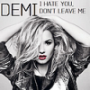 Demi Lovato - I hate you don't leave me