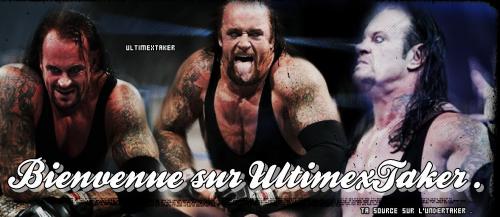 # UltimexTaker # Ta source sur l'Undertaker # Bienvenue #