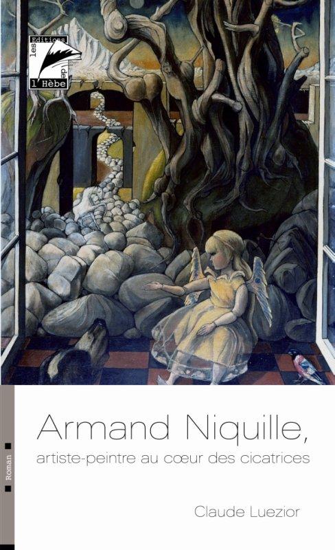 Armand Niquille artiste-peintre au coeur des cicatrices de Claude Luezior