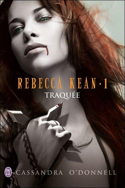 Rebecca Kean tome 1 traquée de Cassandra O'donnell