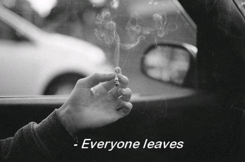 The main reason why I close myself off from others: They always leave in the end.