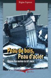 Peau de bois, peau d'acier (Cheminements 2006 - Gens d'ici) - Histoire d'un marinier du XXe. siècle