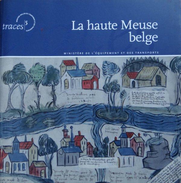 """La haute Meuse belge - tome 5 - Thème """"Equipement et Transport """" Collection """"Traces """" Ed. 2004, MET, ouvrage, français, 368 pp.,"""