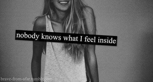 Nobody knows what I feel inside...!
