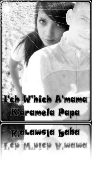 I'ch W'hich A'mama K'aramela Papa ♥