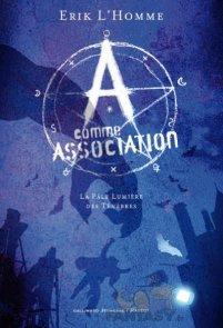 A COMME ASSOCIATION La pâle lumière des ténèbres Erik L'Homme, 160 pages édition Gallimard jeunesse / Rageot éditeur