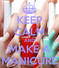 Keep calm and make a manicure