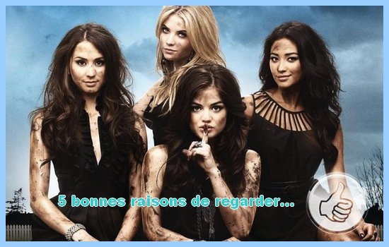 [5 bonnes raisons de regarder...] Pretty Little Liars