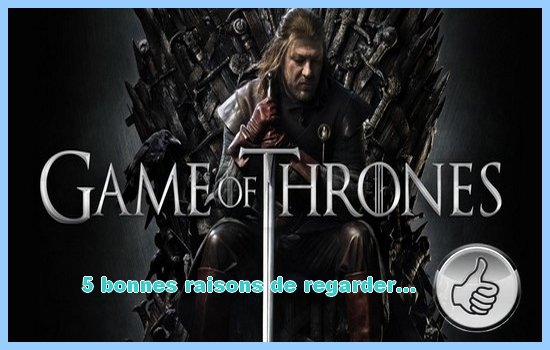 [5 bonnes raisons de regarder...] Game of Thrones