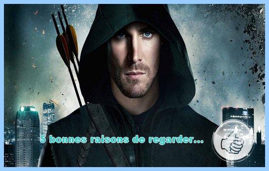 [5 bonnes raisons de regarder....] Arrow