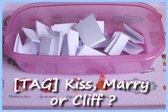 [TAG n°2] Kiss, Marry or Cliff ?
