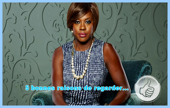 [5 bonnes raisons de regarder] How to get away with murder