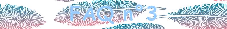 FAQ n°3 : Mes réponses