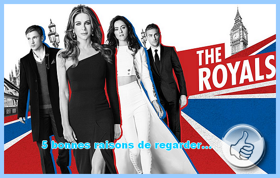 [5 bonnes raisons de regarder] The Royals