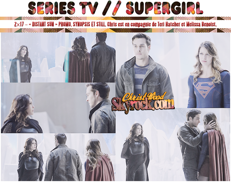CAPTURES : SUPERGIRL 2.16 & THE FLASH 3.17 ~ Stills Supergirl 2.17 (+) Bonus : photos personnelles pris sur le tournage