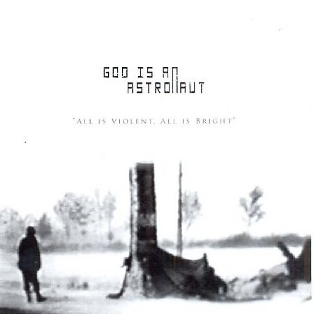All Is Violent, All Is Bright / God is an Astronaut - Remembrance Day (2005)