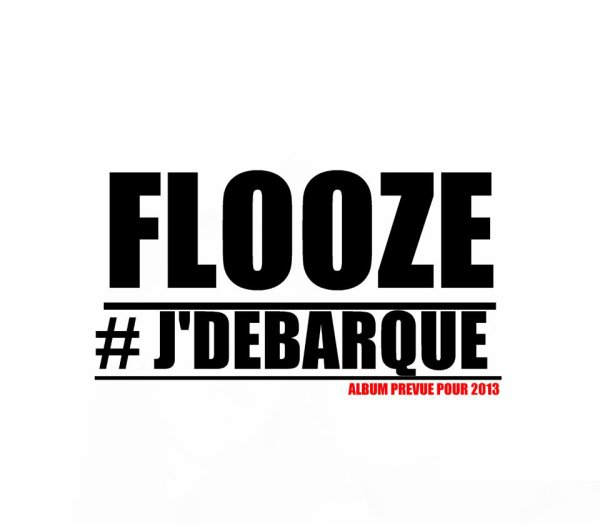 FLOOZE #J'DEBARQUE ! 2013