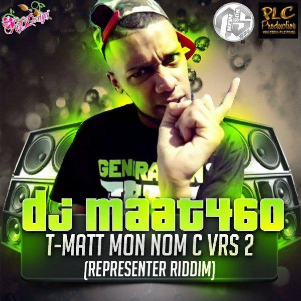 DjMaat460 - TMatt - Mon Nom C Vrs 2 - Représenter Riddim - 2013 (2013)