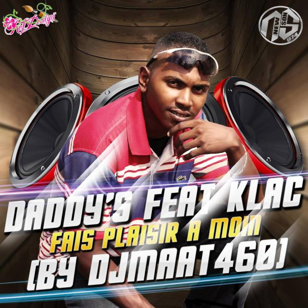 Daddy's Feat Klac - Fais Plaisir a moin - 2014 Exclu ( By DjMaat460 ) (2014)