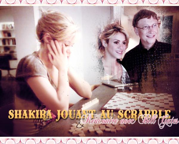 ' '  SHAKIRA JOUANT AU SCRABBLE, RENCONTRE AVEC BILL GATES  Shakira-la-boss [c =#080604]