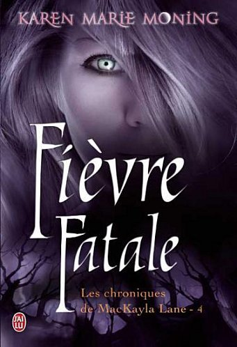Tome IV - Fièvre Fatal de Karen Marie Moning