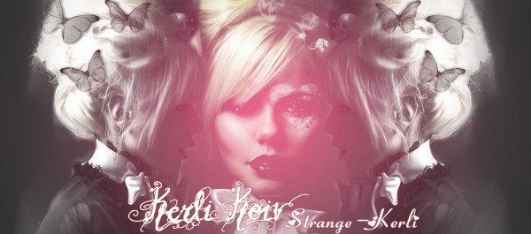 ● News - Nouvelle chanson °{12}  STRANGE - KERLI  Ta principale source francophone sur la chanteuse Kerli Koiv [ Blog music n°1 - Blog music n°2 - Second Fan Blog - Groupe Fans de Kerli Koiv - Newsletter - Page Facebook ]