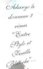 """Akaryo le Donneur 2 Rimes """"Entre Stylo et Feuille Blanche""""..."""