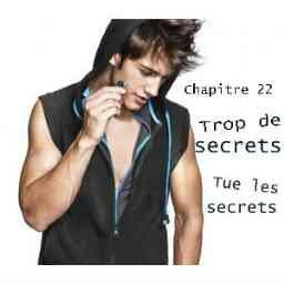 XXII. Trop de secrets tue les secrets.