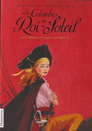Les colombes du roi soleil, Henriette - Anne-Marie Desplats-Duc