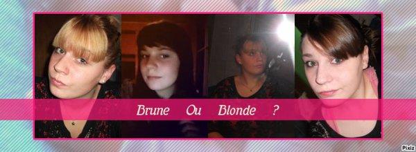 Brune ou Blonde?
