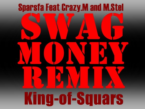"King-of-Squars / Swag-Money""Remix"" Feat Mata.Crazy and M.stel (2012)"