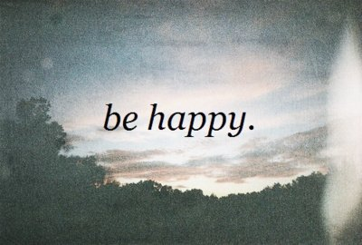 believe in happiness.