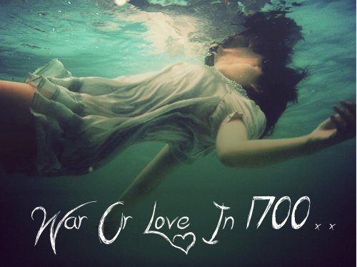 15 ★ War Or Love In 1700 ★
