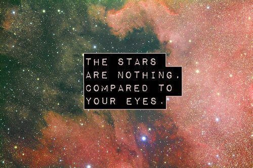 The stars are nothing compared to your eyes ...